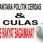 Antara Politik Cerdas dan Culas, Nasib Rakyat Bagaimana?