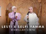 Lesti & Selfi Yamma Nyanyikan Bismillah Cinta Versi Dangdut